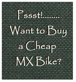 Pssst Want to Buy a Cheap MX Bike